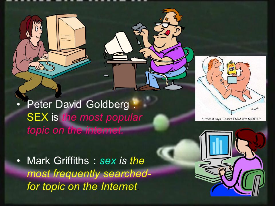 Peter David Goldberg : SEX is the most popular topic on the internet.