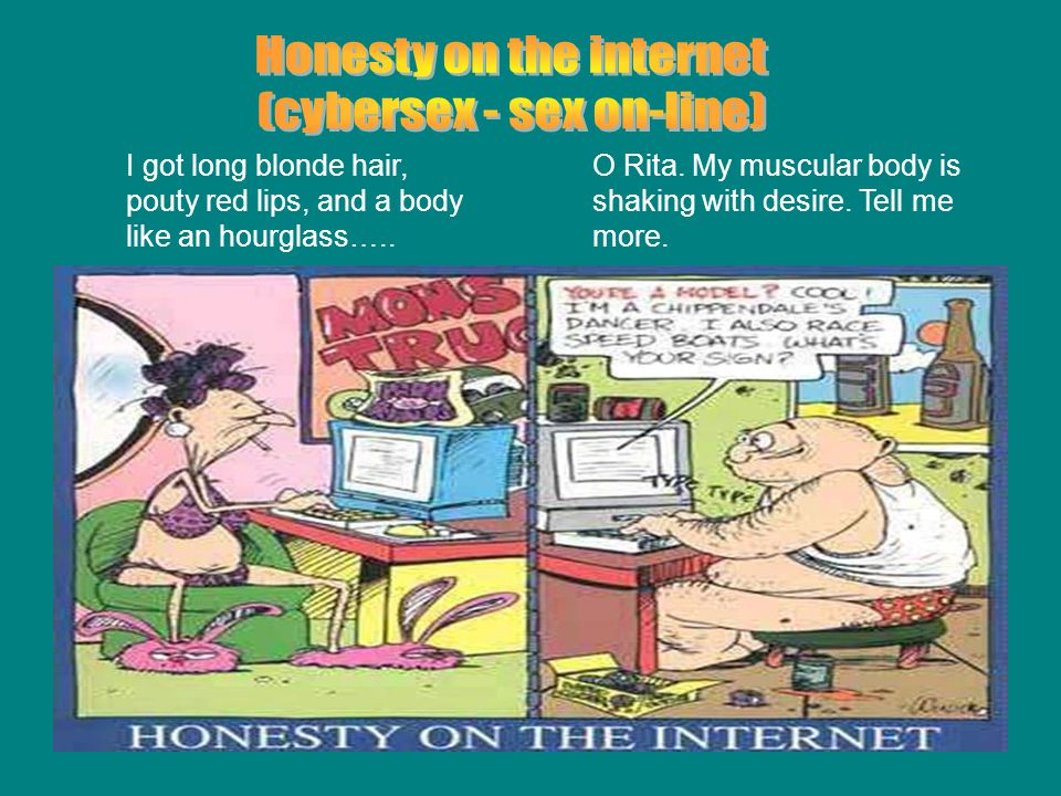 Honesty on the internet (cybersex - sex on-line)