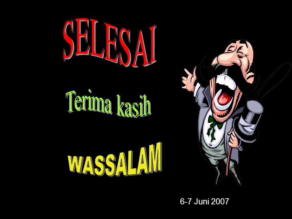 SELESAI Terima kasih WASSALAM 6-7 Juni 2007