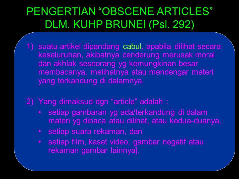 PENGERTIAN OBSCENE ARTICLES DLM. KUHP BRUNEI (Psl. 292)