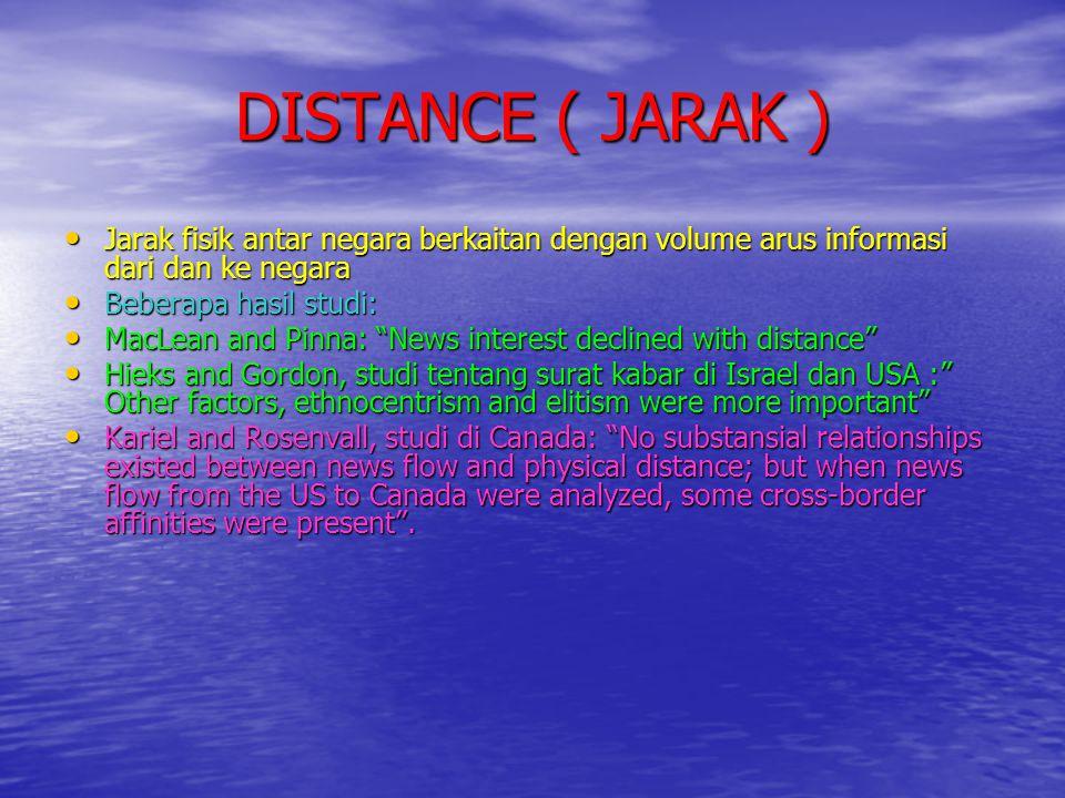 DISTANCE ( JARAK ) Jarak fisik antar negara berkaitan dengan volume arus informasi dari dan ke negara.