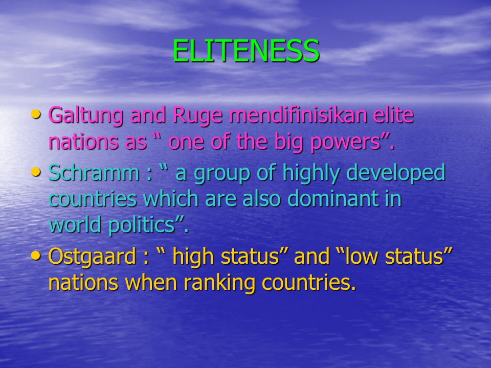 ELITENESS Galtung and Ruge mendifinisikan elite nations as one of the big powers .