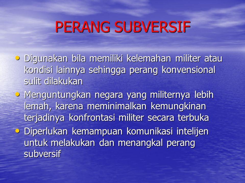 PERANG SUBVERSIF Digunakan bila memiliki kelemahan militer atau kondisi lainnya sehingga perang konvensional sulit dilakukan.