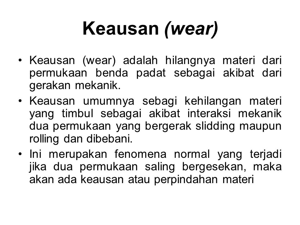 Keausan (wear) Keausan (wear) adalah hilangnya materi dari permukaan benda padat sebagai akibat dari gerakan mekanik.