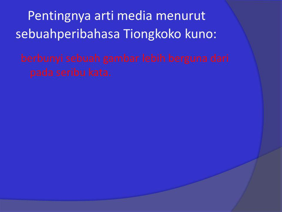 Pentingnya arti media menurut sebuahperibahasa Tiongkoko kuno: