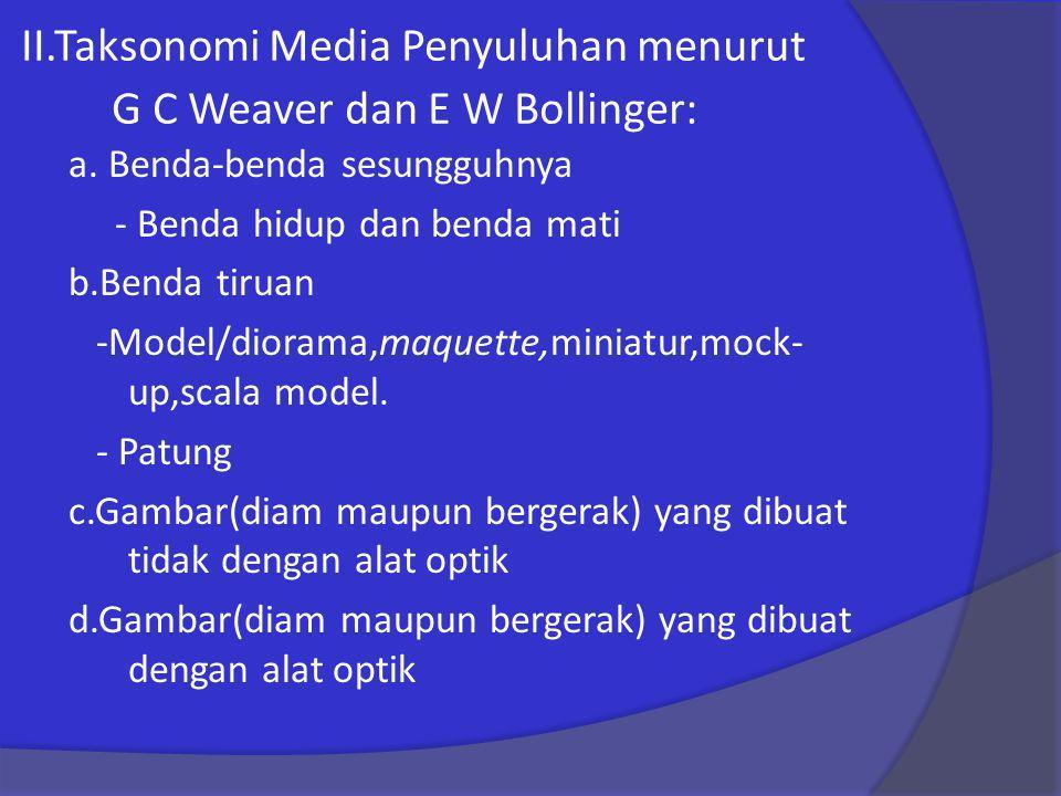 II.Taksonomi Media Penyuluhan menurut G C Weaver dan E W Bollinger:
