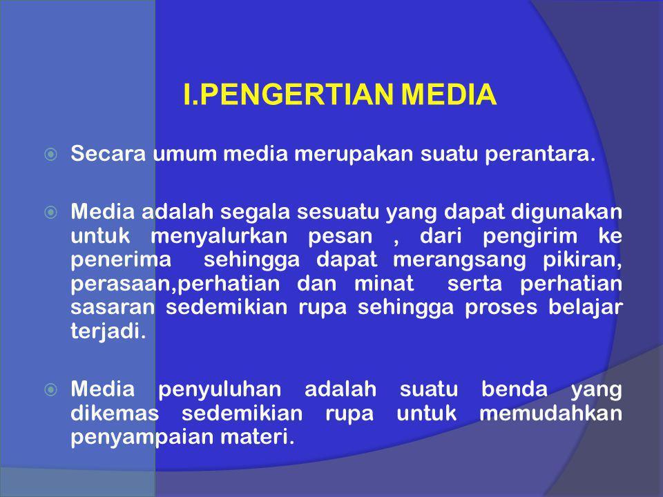 I.PENGERTIAN MEDIA Secara umum media merupakan suatu perantara.