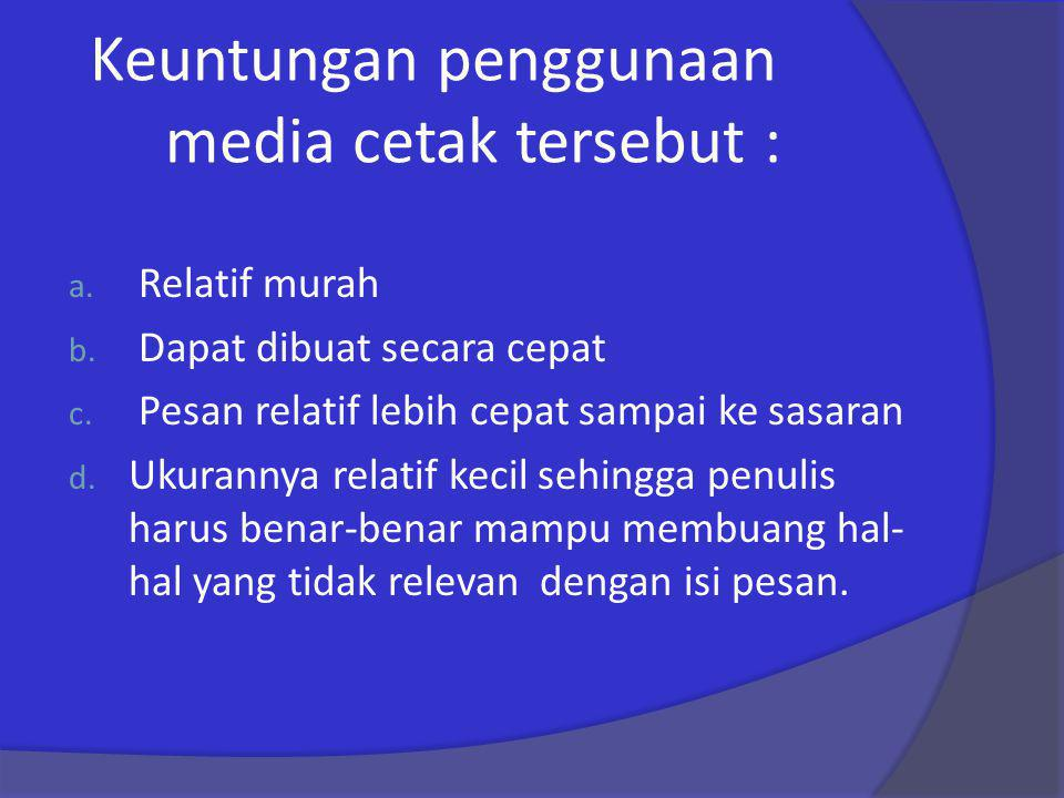 Keuntungan penggunaan media cetak tersebut :