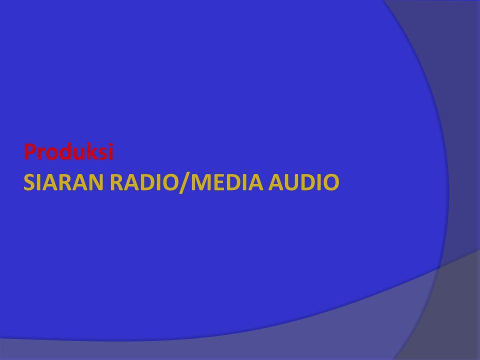 Produksi SIARAN RADIO/MEDIA AUDIO