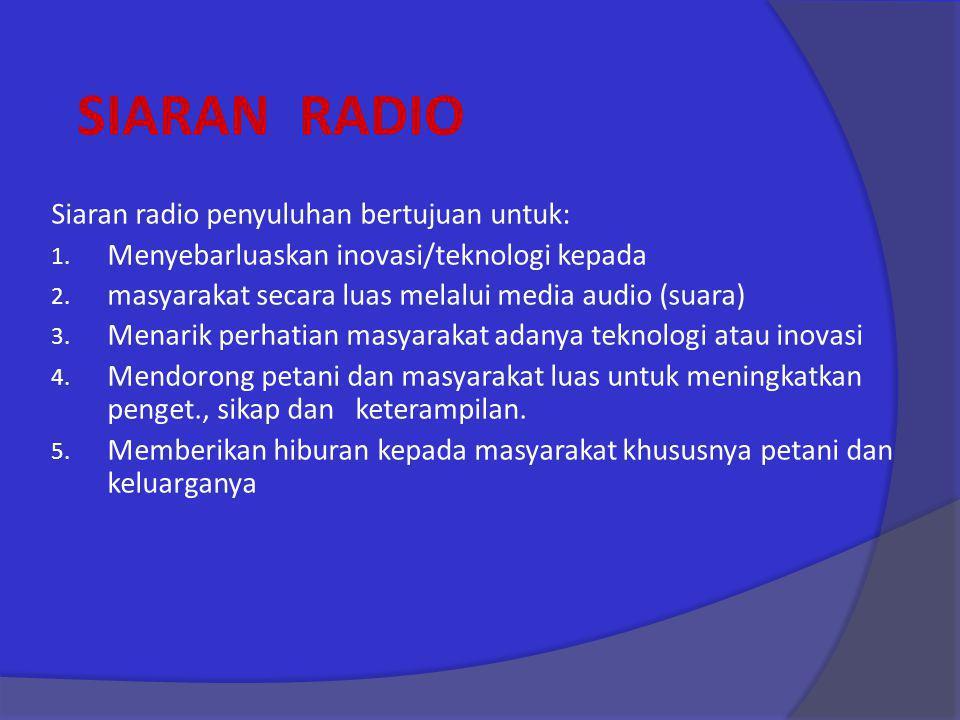 SIARAN RADIO Siaran radio penyuluhan bertujuan untuk: