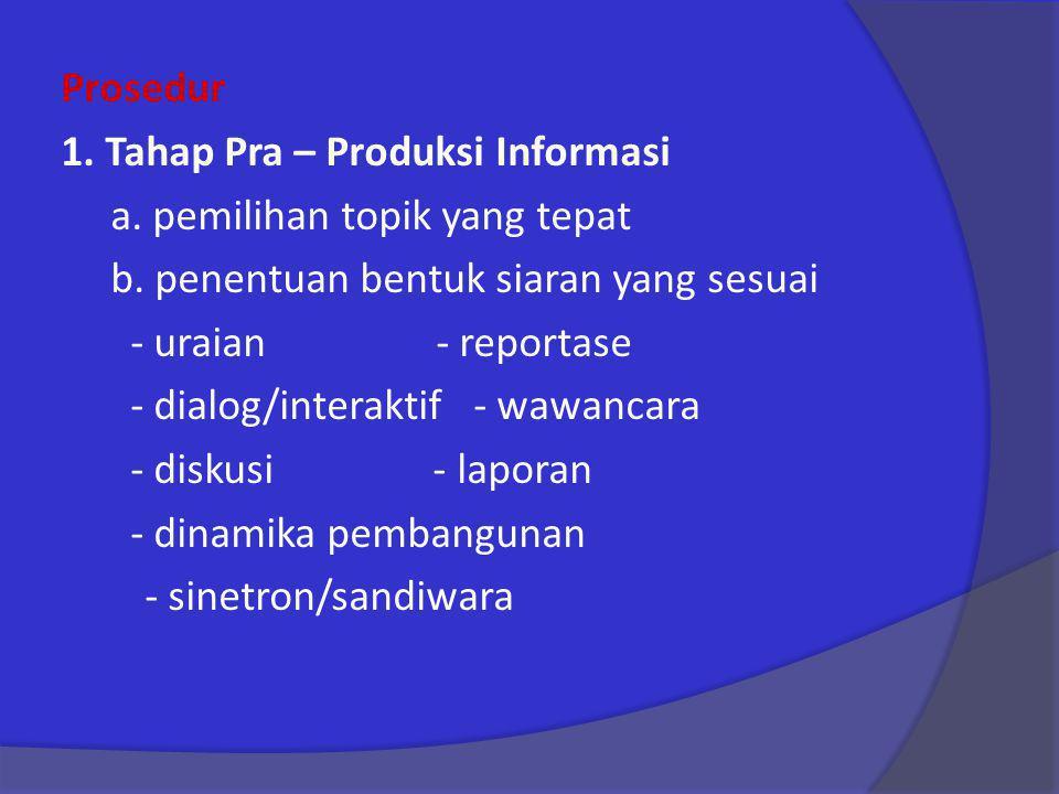 Prosedur 1. Tahap Pra – Produksi Informasi a