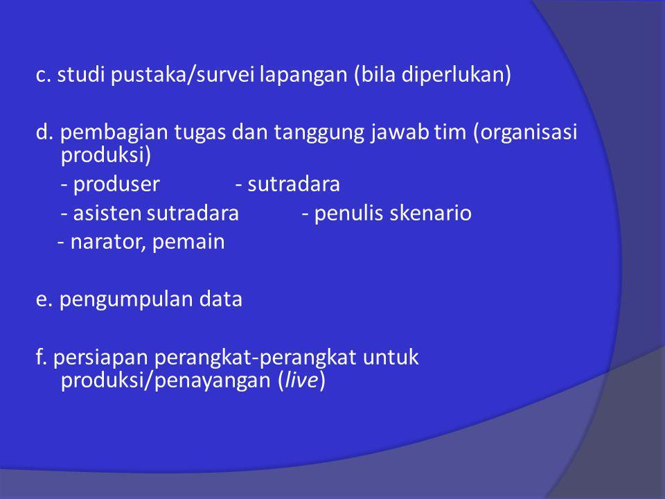 c. studi pustaka/survei lapangan (bila diperlukan)