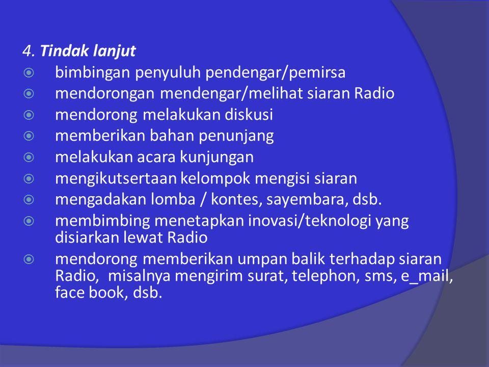 4. Tindak lanjut bimbingan penyuluh pendengar/pemirsa. mendorongan mendengar/melihat siaran Radio.