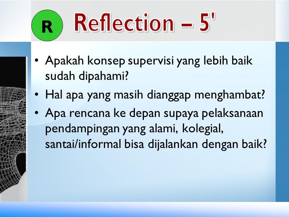R Reflection – 5 Apakah konsep supervisi yang lebih baik sudah dipahami Hal apa yang masih dianggap menghambat