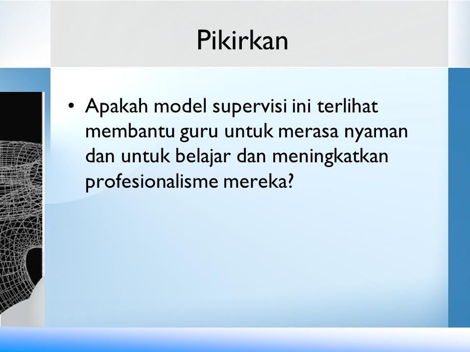 Pikirkan Apakah model supervisi ini terlihat membantu guru untuk merasa nyaman dan untuk belajar dan meningkatkan profesionalisme mereka