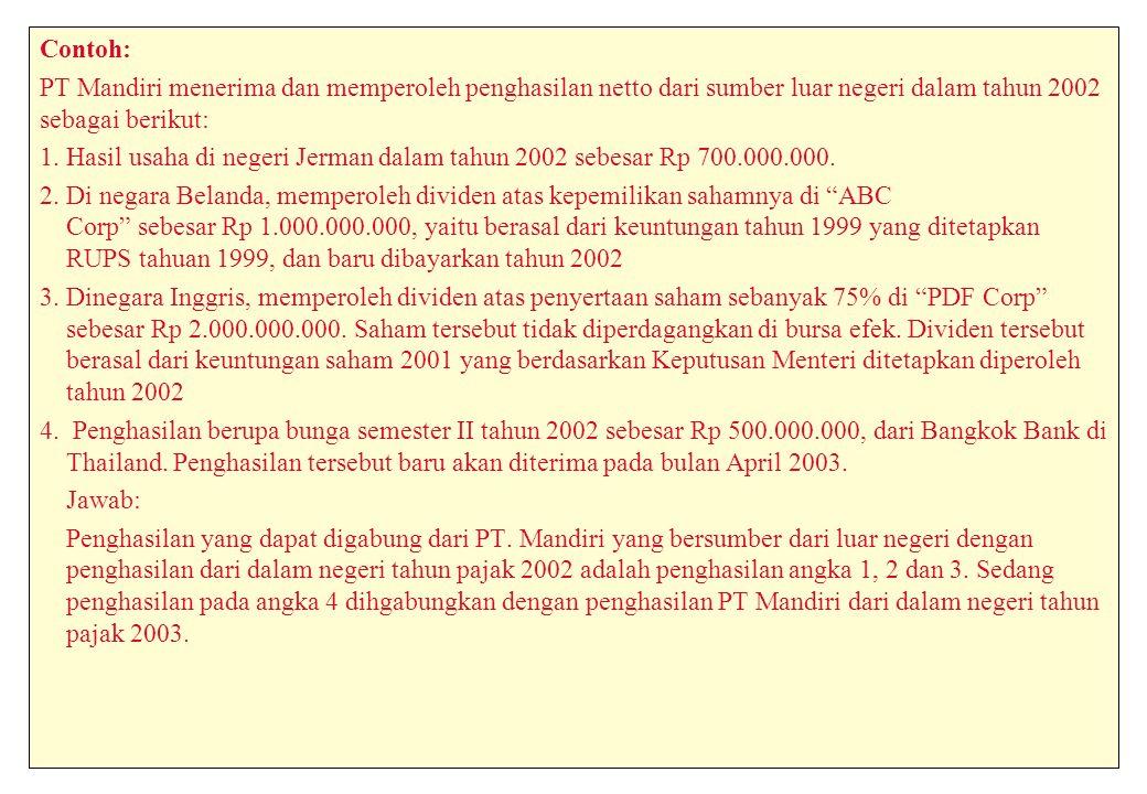 Contoh: PT Mandiri menerima dan memperoleh penghasilan netto dari sumber luar negeri dalam tahun 2002 sebagai berikut: