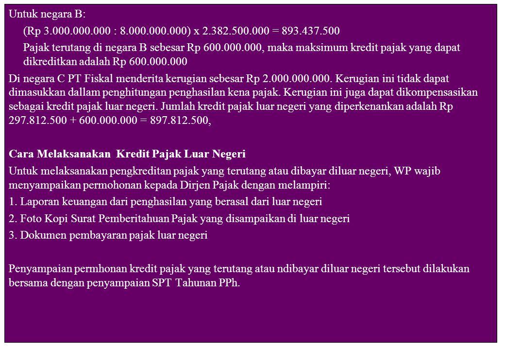 Untuk negara B: (Rp 3.000.000.000 : 8.000.000.000) x 2.382.500.000 = 893.437.500.