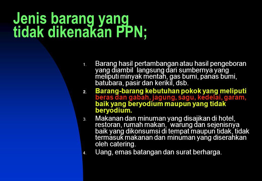 Jenis barang yang tidak dikenakan PPN;
