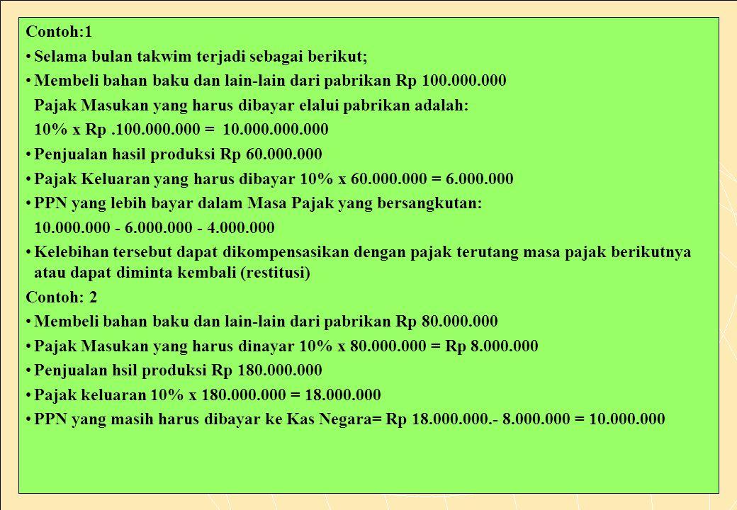 Contoh:1 Selama bulan takwim terjadi sebagai berikut; Membeli bahan baku dan lain-lain dari pabrikan Rp 100.000.000.
