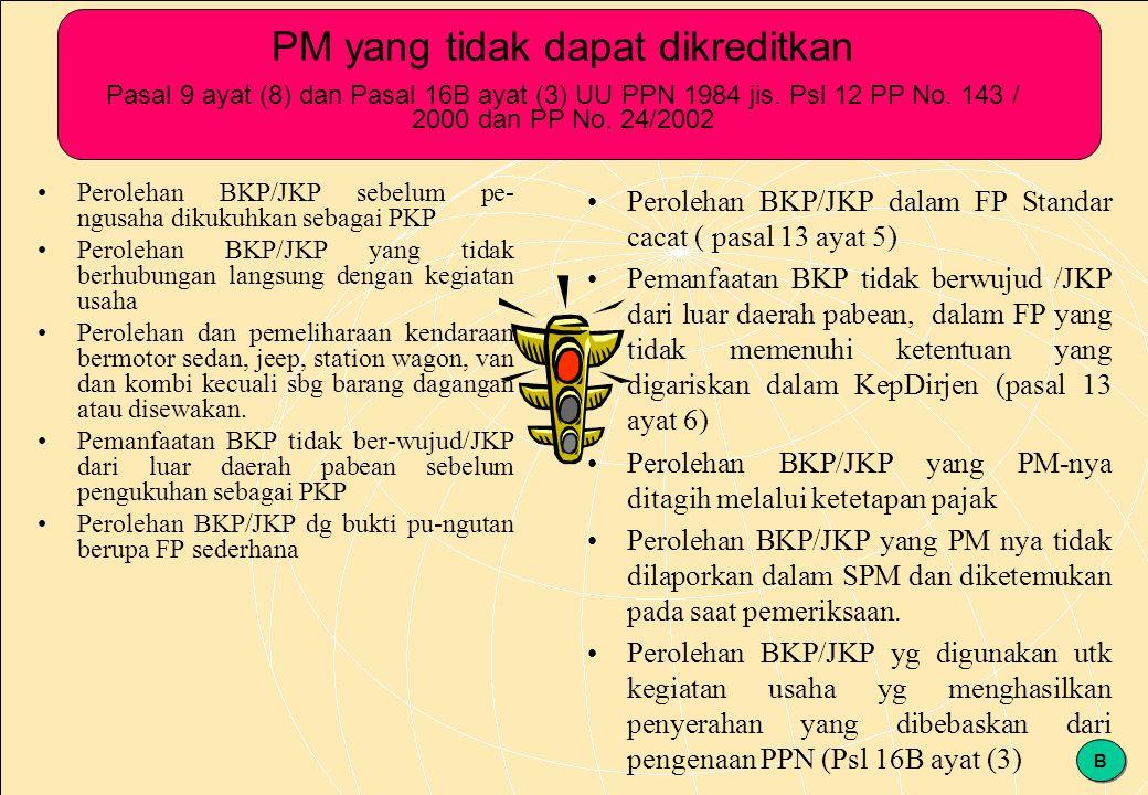 PM yang tidak dapat dikreditkan Pasal 9 ayat (8) dan Pasal 16B ayat (3) UU PPN 1984 jis. Psl 12 PP No. 143 / 2000 dan PP No. 24/2002