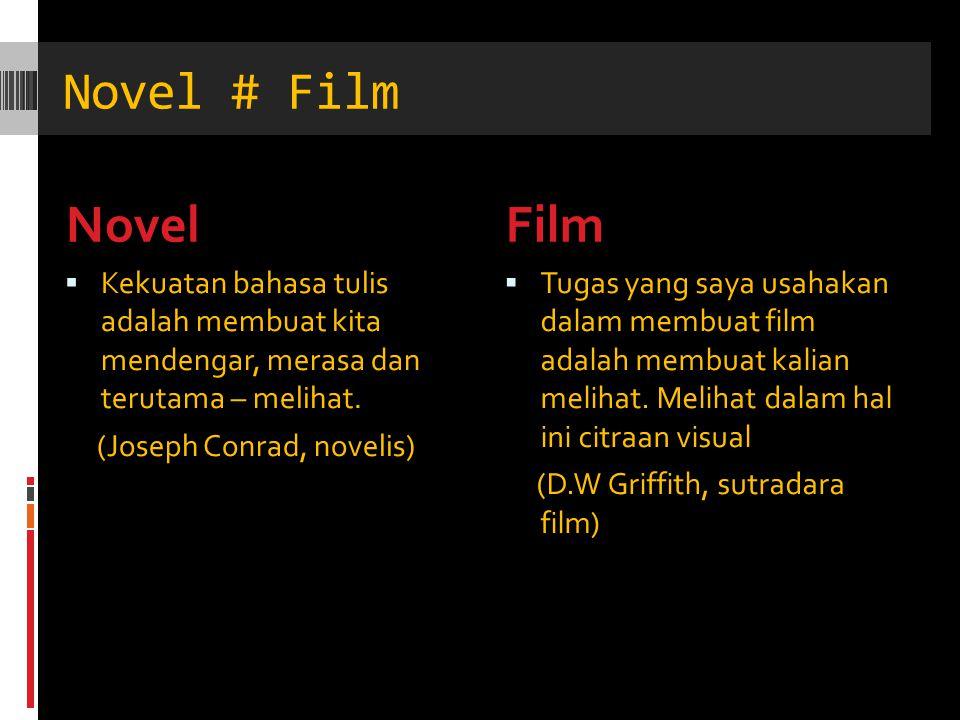 Novel # Film Novel. Film. Kekuatan bahasa tulis adalah membuat kita mendengar, merasa dan terutama – melihat.