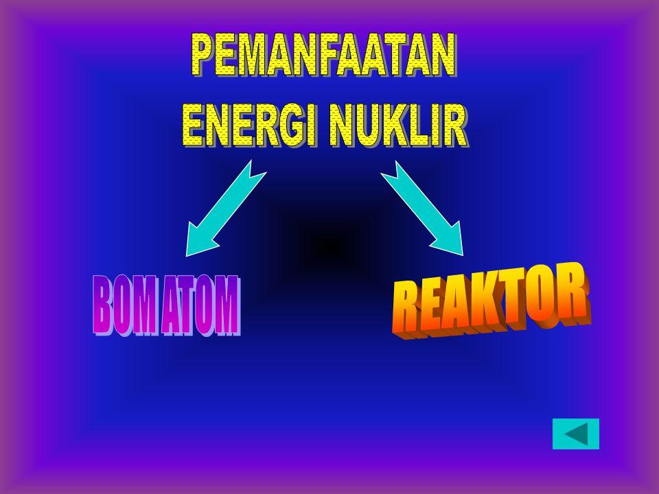 PEMANFAATAN ENERGI NUKLIR REAKTOR BOM ATOM