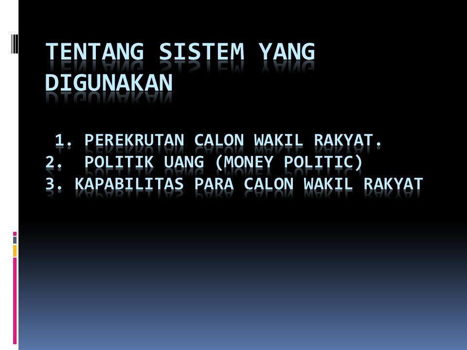 Tentang Sistem yang Digunakan 1. Perekrutan Calon Wakil Rakyat. 2