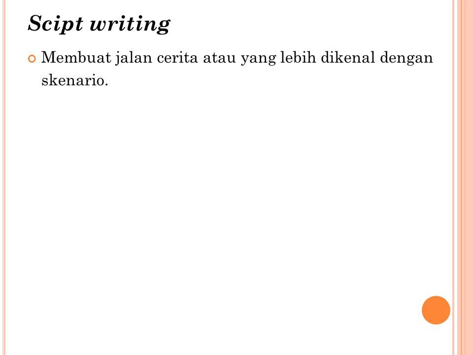 Scipt writing Membuat jalan cerita atau yang lebih dikenal dengan