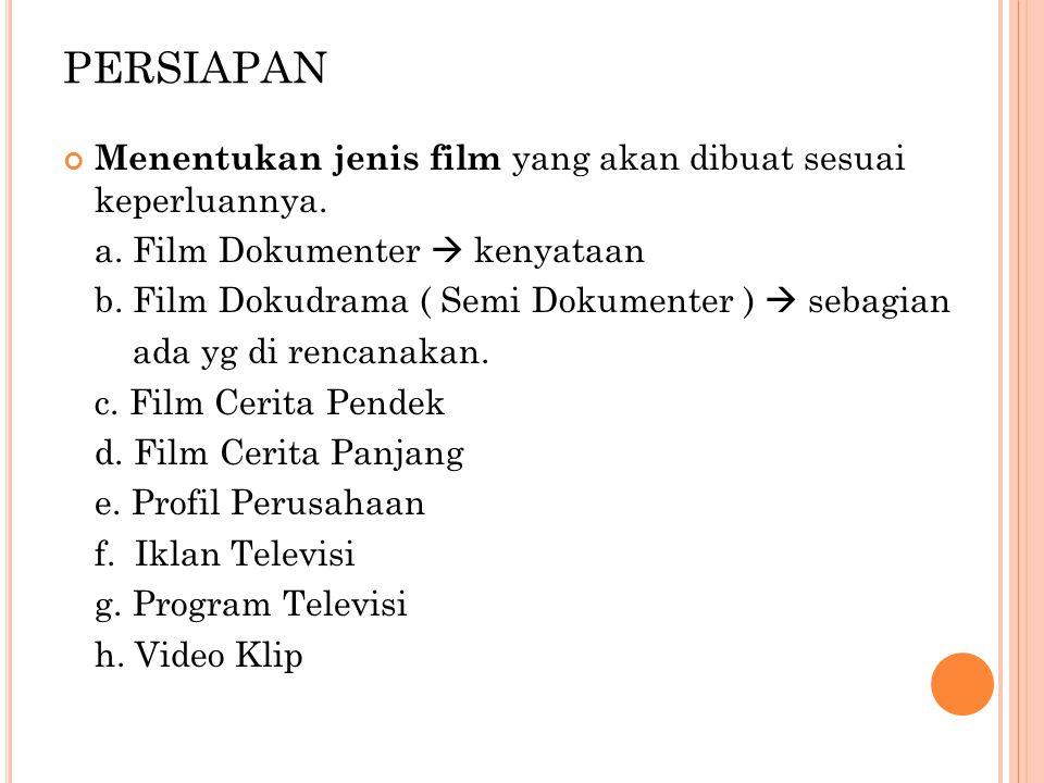 PERSIAPAN Menentukan jenis film yang akan dibuat sesuai keperluannya.