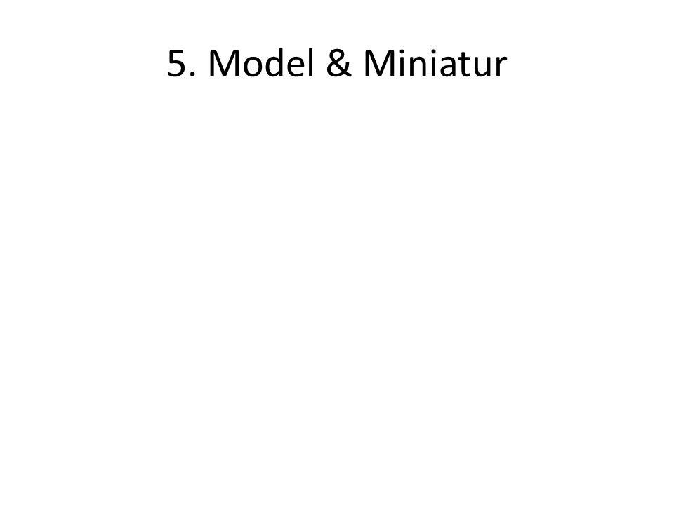 5. Model & Miniatur