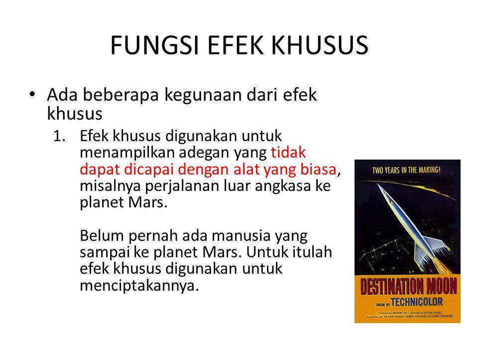 FUNGSI EFEK KHUSUS Ada beberapa kegunaan dari efek khusus