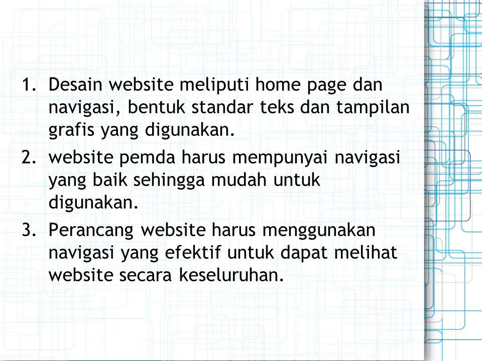 Desain website meliputi home page dan navigasi, bentuk standar teks dan tampilan grafis yang digunakan.
