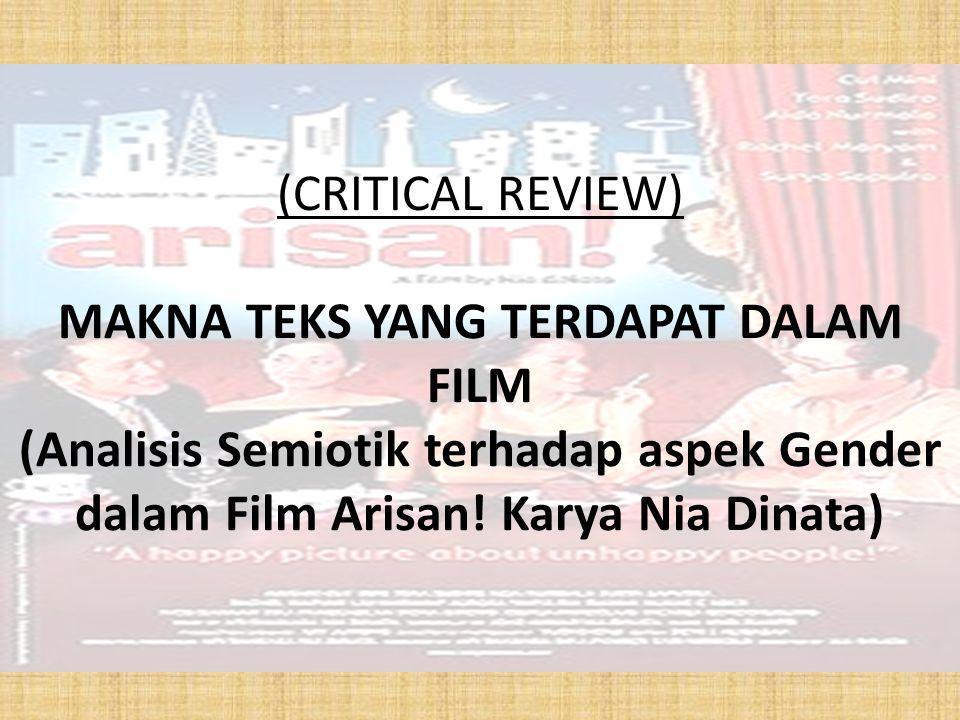 (CRITICAL REVIEW) MAKNA TEKS YANG TERDAPAT DALAM FILM (Analisis Semiotik terhadap aspek Gender dalam Film Arisan.