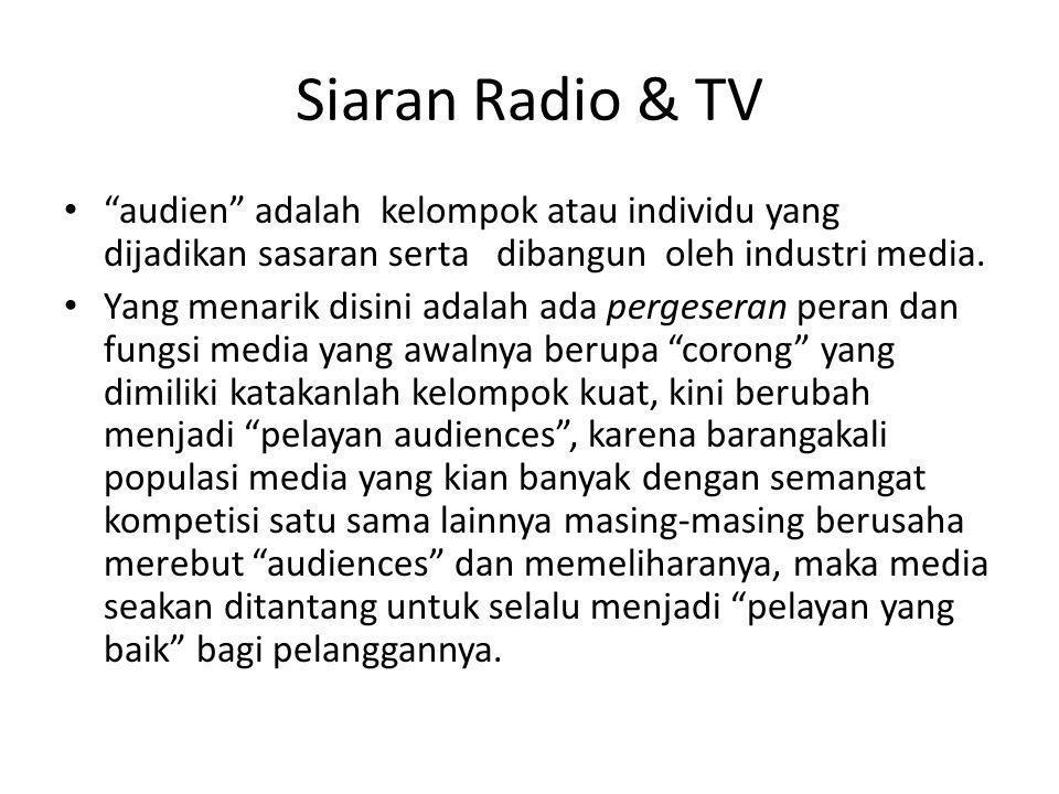 Siaran Radio & TV audien adalah kelompok atau individu yang dijadikan sasaran serta dibangun oleh industri media.