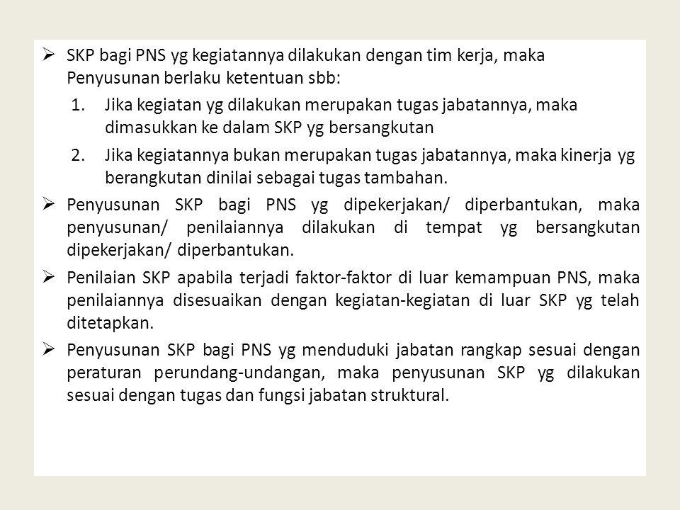 SKP bagi PNS yg kegiatannya dilakukan dengan tim kerja, maka Penyusunan berlaku ketentuan sbb: