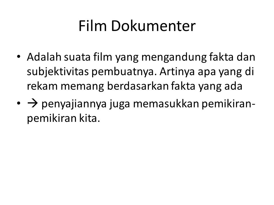 Film Dokumenter Adalah suata film yang mengandung fakta dan subjektivitas pembuatnya. Artinya apa yang di rekam memang berdasarkan fakta yang ada.