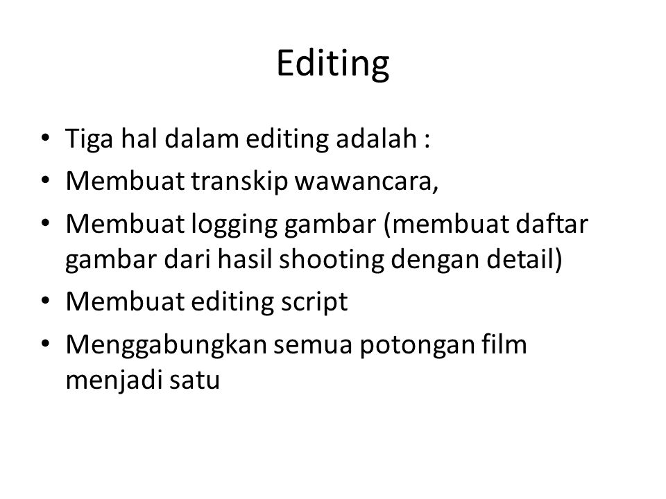 Editing Tiga hal dalam editing adalah : Membuat transkip wawancara,
