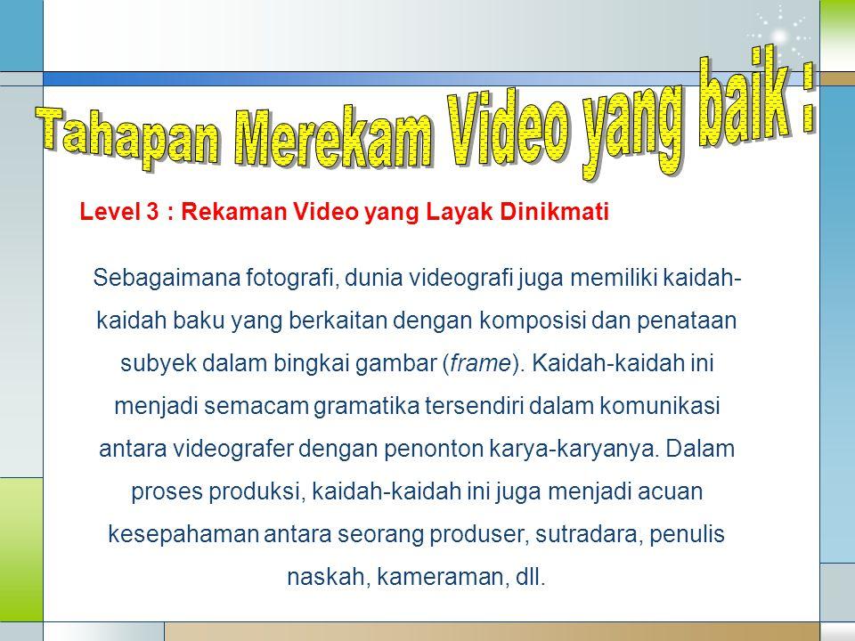 Tahapan Merekam Video yang baik :
