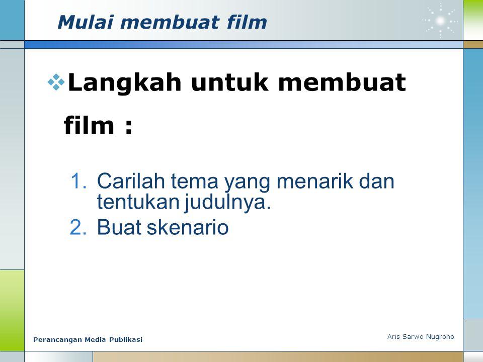 Langkah untuk membuat film :