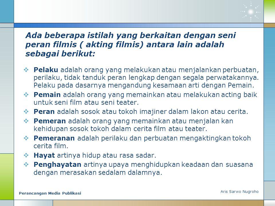 Ada beberapa istilah yang berkaitan dengan seni peran filmis ( akting filmis) antara lain adalah sebagai berikut: