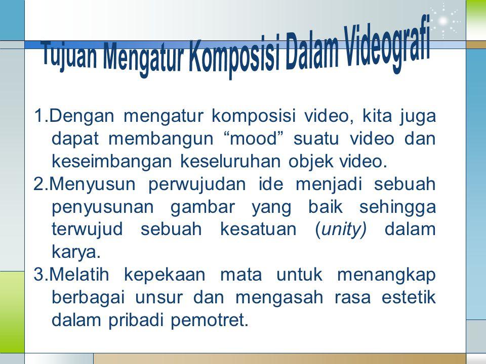 Tujuan Mengatur Komposisi Dalam Videografi