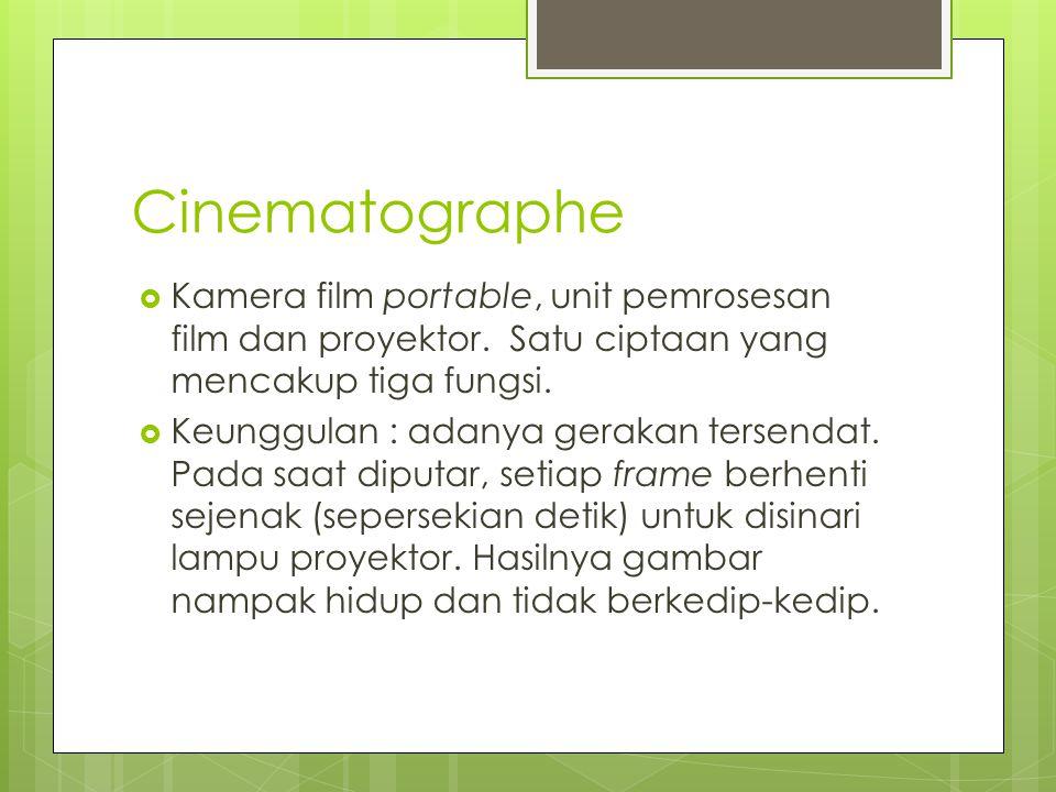 Cinematographe Kamera film portable, unit pemrosesan film dan proyektor. Satu ciptaan yang mencakup tiga fungsi.