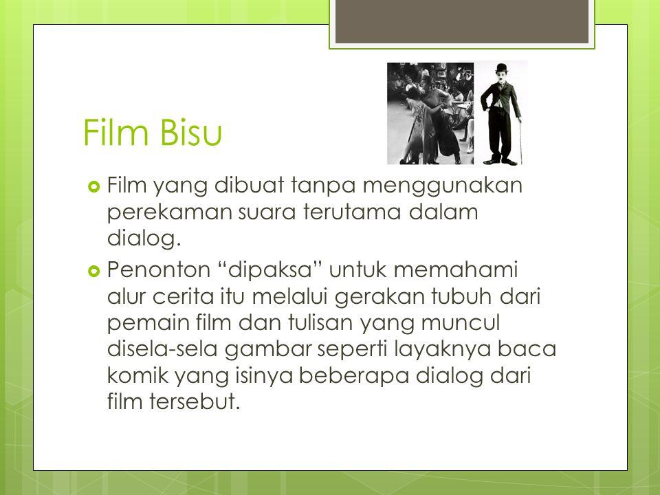 Film Bisu Film yang dibuat tanpa menggunakan perekaman suara terutama dalam dialog.