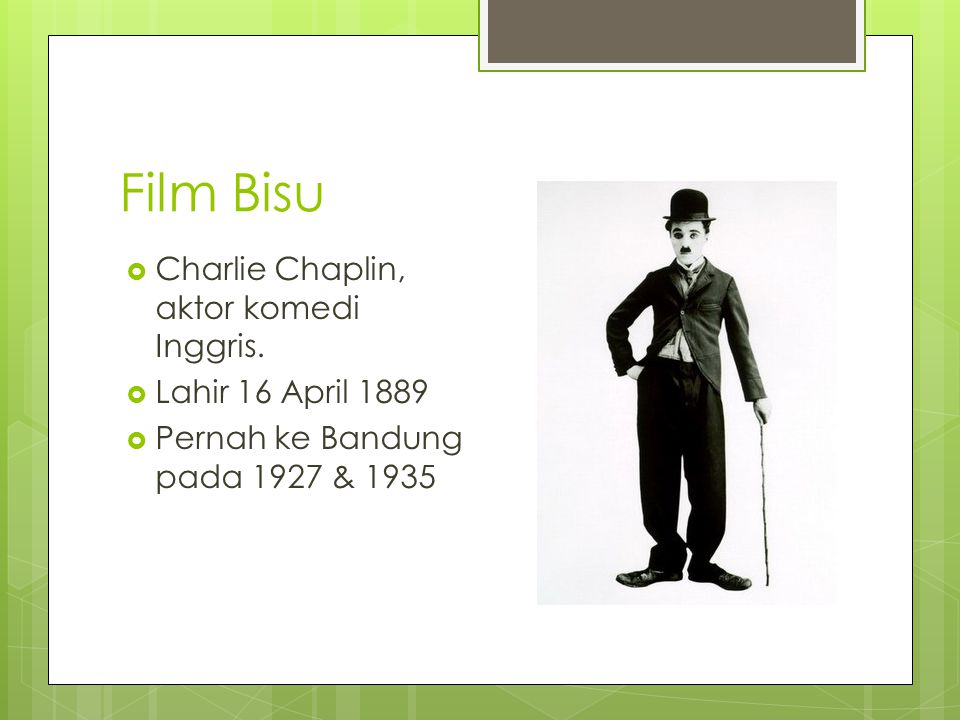 Film Bisu Charlie Chaplin, aktor komedi Inggris. Lahir 16 April 1889