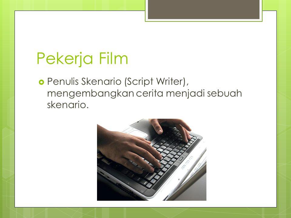 Pekerja Film Penulis Skenario (Script Writer), mengembangkan cerita menjadi sebuah skenario.
