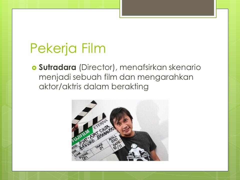 Pekerja Film Sutradara (Director), menafsirkan skenario menjadi sebuah film dan mengarahkan aktor/aktris dalam berakting.