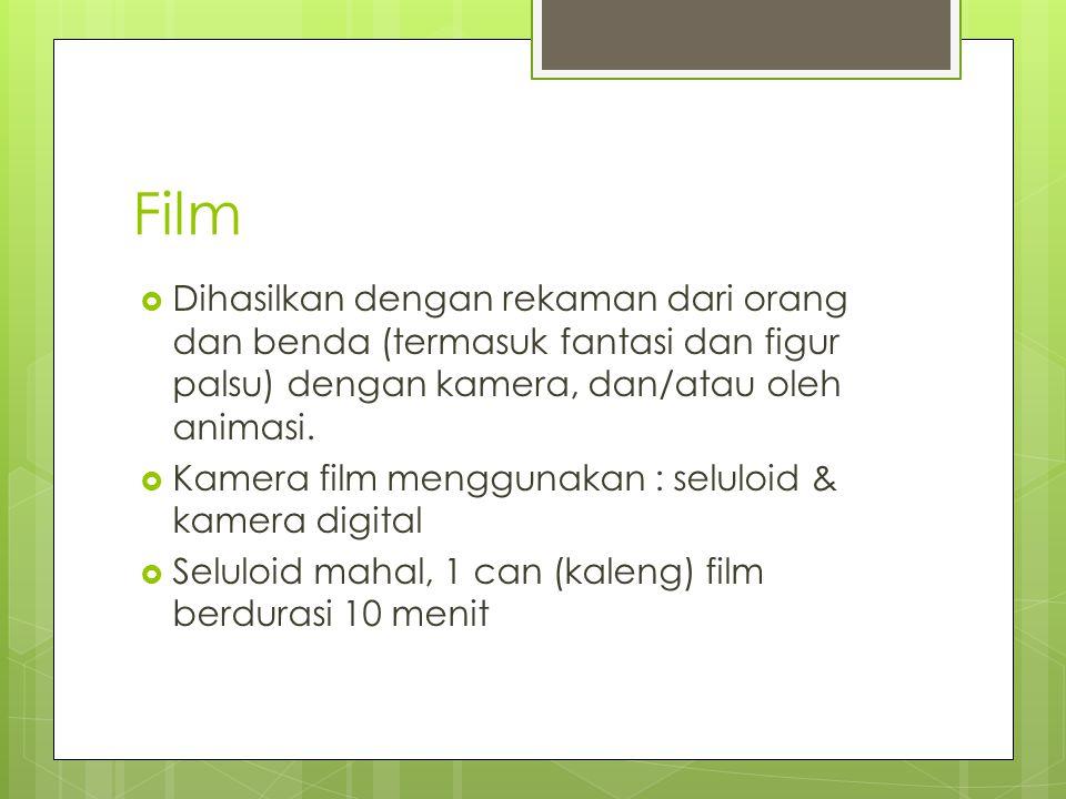 Film Dihasilkan dengan rekaman dari orang dan benda (termasuk fantasi dan figur palsu) dengan kamera, dan/atau oleh animasi.