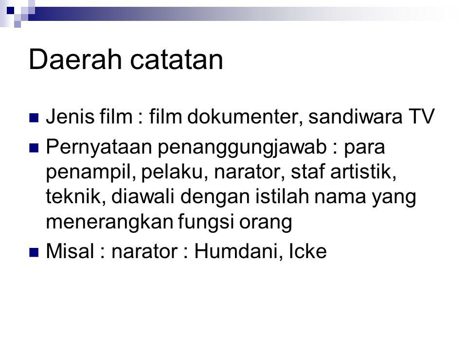 Daerah catatan Jenis film : film dokumenter, sandiwara TV