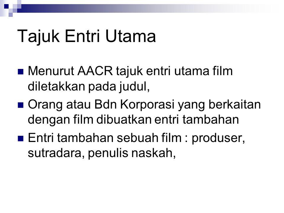 Tajuk Entri Utama Menurut AACR tajuk entri utama film diletakkan pada judul,
