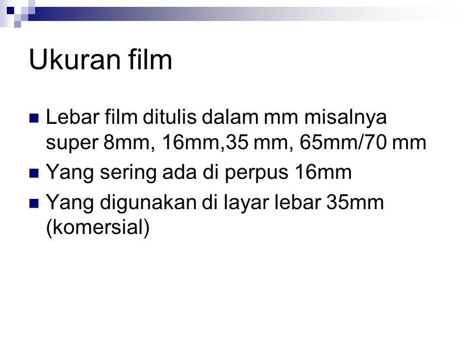 Ukuran film Lebar film ditulis dalam mm misalnya super 8mm, 16mm,35 mm, 65mm/70 mm. Yang sering ada di perpus 16mm.